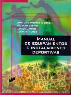 Manual de equipamientos e instalaciones deportivas : aproximación arquitectónica y de gestión / Juan Luis Paramio (coord.)... [et al.]