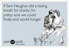 If Sam Heughan did a kissing booth for charity, I'm pretty sure we could finally end world hunger (Sam plays Jamie on Outlander)