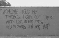 And flowers in her hair ...