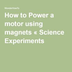 How to Power a motor using magnets « Science Experiments