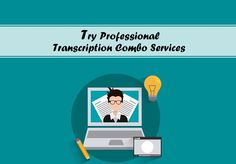 Try Professional Transcription Combo Services