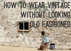 "Tips for days.  Secondhand Sundays: How to Wear Vintage Without Looking ""Old-Fashioned"""