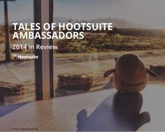 Tales of Hootsuite Ambassadors: 2014 Ambassador Yearbook. Celebration of Hootsuite's 800+ Ambassadors and counting. #HootAmb #SocialMedia