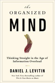 The organized mind: thinking straight in the age of information overload. Daniel J. Levitin. c. 2014. --Call # 153.4 L65