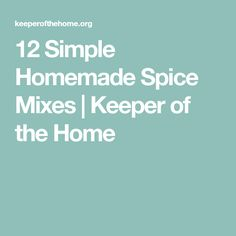 12 Simple Homemade Spice Mixes | Keeper of the Home