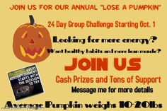 Lose a Pumpkin Challenge.......24 Day Group Challenge. Tons of support and cash prizes www.advocare.com/120830808