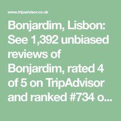 Bonjardim, Lisbon: See 1,392 unbiased reviews of Bonjardim, rated 4 of 5 on TripAdvisor and ranked #734 of 4,620 restaurants in Lisbon.