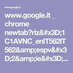 www.google.it _ chrome newtab?rlz=1C1AVNC_enIT562IT562&espv=2&ie=UTF-8