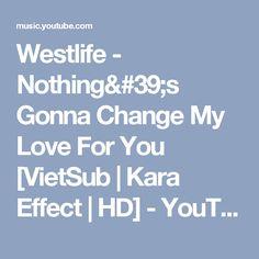 Westlife - Nothing& Gonna Change My Love For You [VietSub Westlife Lyrics, You Videos, Music Videos, Change Me, Singer, Album, Kara, Youtube, Singers