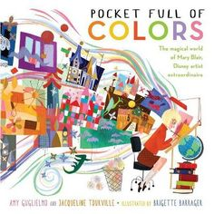 Pocket Full of Colors: The Magical World of Mary Blair, Disney Artist Extraordinaire book. Amy Guglielmo, Jacqueline Tourville, and Brigette Barrager team up to tell the joyful and unique story of the trailblazing Disney artist Mary Blair. Mary Blair, Art Books For Kids, Childrens Books, Gustav Klimt, Small World, Amy, Salles D'art Élémentaires, Ghibli, Dreamworks