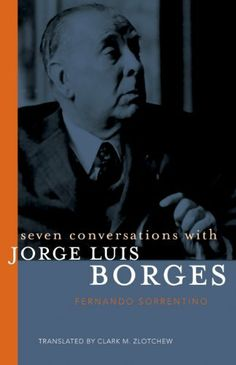 Seven Conversations with Jorge Luis Borges by Fernando Sorrentino. $10.06. 222 pages. Publisher: Paul Dry Books (May 31, 2012)