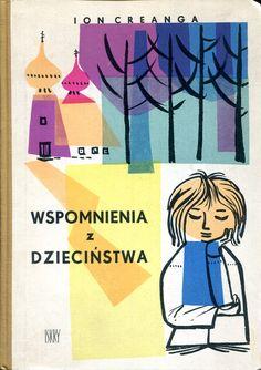 """""""Wspomnienia z dzieciństwa"""" Ion Creanga Translated by Danuta Bieńkowska Cover and illustrated by Jerzy Srokowski Poems translated by Adam Wayda Published by Wydawnictwo Iskry 1960"""