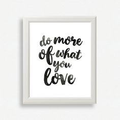 Printable Quotes Quote Prints Inspirational Quote Do More Of What You Love Printable Wall Art Typography Print Home Decor Print