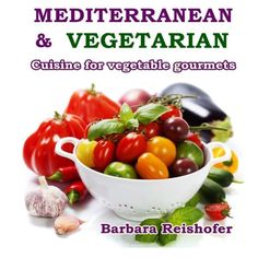 Mediterranean & Vegetarian: Cuisine for vegetable gourmets