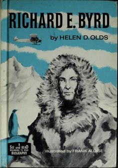 Richard E. Byrd by Helen (Diehl) Olds, 66 pgs