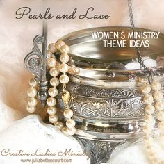Pearls and Lace Proverbs 31 Womens Ministry Retreat and Banquet Theme.  #mothersdaybanquets  #ladiesministry