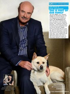 Dr. Phil McGraw This week in OK! pets in OK! magazine photographed by Christopher Ameruoso we feature Dr. Phil McGraw and his rescue dog Maggie. Pick up a copy on stands and read about Maggie. Good work Dr. Phil.