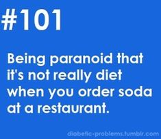 diabetic problems (that is why my son makes me try it) :)  SO many times it has been regular!! :(