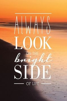 Photo: Always look on the bright side of life. - Quotes about Life