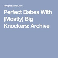 Perfect Babes With (Mostly) Big Knockers: Archive