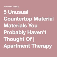 5 Unusual Countertop Materials You Probably Haven't Thought Of | Apartment Therapy