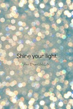 Shine your light.