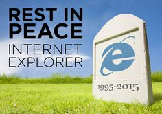 Microsoft Internet Explorer passed away today after a long illness. It was 19 years old. We will always remember it, no matter how hard we try not to. Microsoft admitted today that it had decided to remove IE from life support. (IE will, however, continue to receive tech support through at least 2016.) IE is survived by Windows, Office, and the Microsoft Mouse.