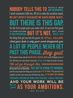 You feel weird and insane spending hundreds of hours doodling, but whenever you get discouraged, remember what Ira Glass said.