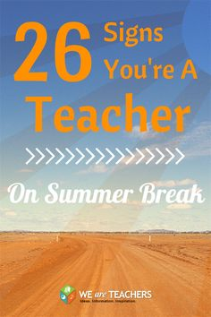 26 Ways to Know You're a Teacher on Summer Break