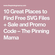 10 Great Places to Find Free SVG Files + Sale and Promo Code – The Pinning Mama