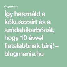 Így használd a kókuszzsírt és a szódabikarbónát, hogy 10 évvel fiatalabbnak tűnj! – blogmania.hu