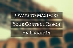 3 Ways to Maximize Your Content Reach on LinkedIn http://rite.ly/jYNn