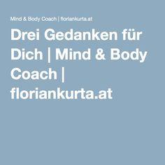 Drei Gedanken für Dich | Mind & Body Coach | floriankurta.at Be You Bravely, Thoughts, Life