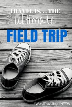things ultimate field trip lessons learned from homeschooling while travelling