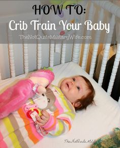 The Not Quite Military Wife: How to Crib Train Your Baby