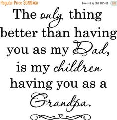 The only thing better than having you as my dad, is my children having you as a grandpa --- i miss you dad. Vinyl Lettering Quotes, Vinyl Quotes, I Miss You Dad, I Love My Dad, Grandpa Quotes, Dad Sayings, Rip Grandpa, Grandfather Quotes, Rip Daddy