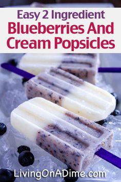 Easy Homemade Blueberries and Cream Popsicles Recipe - 15 Super Easy Homemade Popsicle Recipes