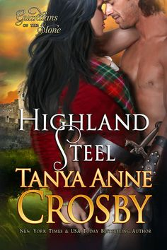 Highland Steel by Tanya Anne Crosby. Historical Romance. Coming Fall 2014
