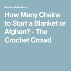 How Many Chains to Start a Blanket or Afghan? - The Crochet Crowd