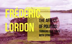 February 01, 2017  The New School  Frédéric Lordon: The Affect of Politics (Thinking with Spinoza) 6.00pm – 7.30pm  The New School  66 W 12th St, Orozco Room #712 New York, New York 10011 United States (212) 229-2747
