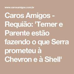 Caros Amigos - Requião: 'Temer e Parente estão fazendo o que Serra prometeu à Chevron e à Shell'