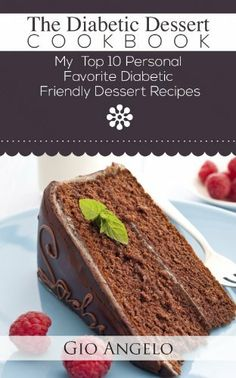 The Diabetic Dessert Cookbook: 10 Diabetic Friendly Easy to Cook Dessert Recipes by Gio Angelo, http://www.amazon.com/dp/B00HE607EM/ref=cm_sw_r_pi_dp_a7SVsb0G0CVSD