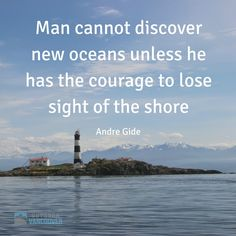 Man cannot discover new oceans unless he has the courage to lose sight of the shore.  Andre Gide   #qotd #quotes #explore #nature