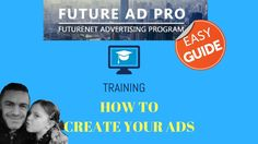 FUTUREADPRO TRAINING HOW TO CREATE YOUR ADS