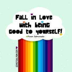 Fall in love with being good to yourself. - @notsalmon Karen Salmansohn Karen Salmansohn #love #selflove #happiness #quotes #notsalmon