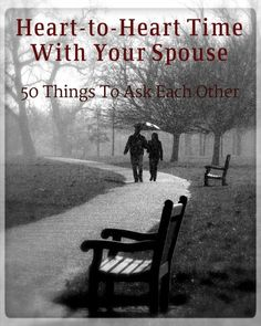 Heart-to-Heart Time with Your Spouse – 50 things to ask each other (great cheap date over coffee or on a walk-great for courting/dating too!)