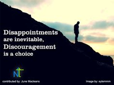 Disappointments are inevitable, Discouragement is a choice