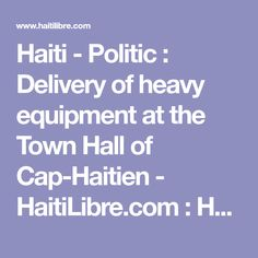 Haiti - Politic : Delivery of heavy equipment at the Town Hall of Cap-Haitien - HaitiLibre.com : Haiti news 7/7 http://www.meganmedicalpt.com/index.html