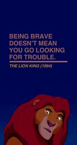 Being Brave Doesn't Mean You Go Looking For Trouble.-TheLion King
