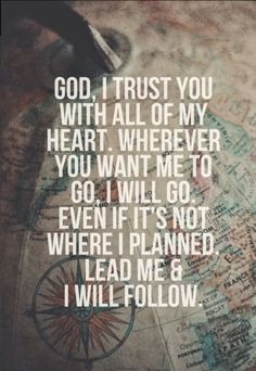 Lead me God... & help me to get to where I place all my trust in you